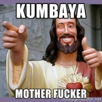 "Image of ""Buddy Jesus"" winking, smiling, and flashing a thumbs-up gesture. Text reads, ""Kumbaya, motherfucker""."